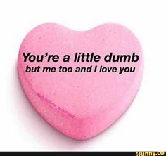 a little dumb utme too and I love you - iFunny :) Love You Meme, Cute Love Memes, I Love You, My Love, Fb Memes, Funny Memes, Snapchat Stickers, Cute Messages, Cute Texts