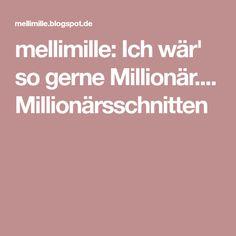 mellimille: Ich wär' so gerne Millionär.... Millionärsschnitten