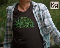 'Tell 'em that its human nature T-Shirt Weed Themed Cannabis tee for Gift MenWomen Tee' T-Shirt by Funny Tees, Funny Tshirts, Medical Marijuana, Cannabis, Human Nature, Tee Design, Cool Tees, Tshirt Colors, Wardrobe Staples