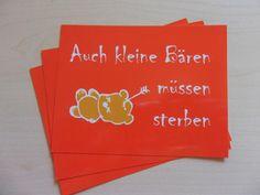 Es ist hart aber wahr, dass auch kleine Bären sterben müssen....    Die Karte ist auf der Vorderseite glänzend, auf der Rückseite beschreibbarer Karton. 1,20€