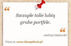 Cytat: Szczupłe talie lubią grube portfele. - Zamyslenie.pl ~Andrzej Majewski