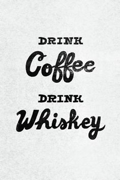 Truth: Drink Coffe, Drink Whiskey ( but also Whisky) Whiskey Drinks, Coffee Drinks, Coffee Coffee, Coffee Break, Scotch Whiskey, Irish Whiskey, Whisky, Quotes To Live By, Me Quotes