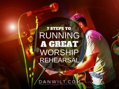 7 Steps to Running a Great Worship Rehearsal