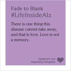 """Love is not a memory..."" Help change the way the world views those who are living with Alzheimer's at: www.fadetoblank.org #LifeInsideAlz"