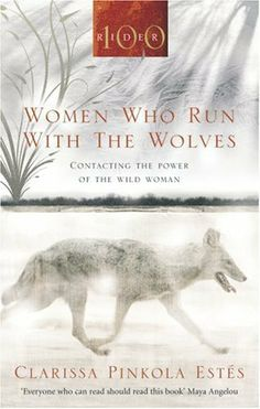 women who run with the wolves contacting the power of the wild woman
