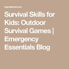Survival Skills for Kids: Outdoor Survival Games  | Emergency Essentials Blog
