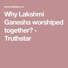 in n cutlure why do we celebrate ganesh chaturthi as why lakshmi ganesha worshiped together truthstar