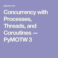 Concurrency with Processes, Threads, and Coroutines — PyMOTW 3