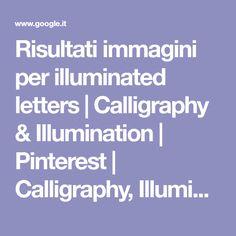 Risultati immagini per illuminated letters   Calligraphy & Illumination   Pinterest   Calligraphy, Illuminated manuscript and Medieval