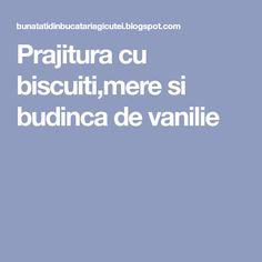 Prajitura cu biscuiti,mere si budinca de vanilie Merida, Biscuit, Crackers, Biscuits, Sponge Cake, Cake, Cookies