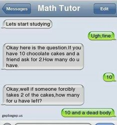 Funny Text About Chocolate Cakes vs. Math Funny Text About Chocolate Cakes vs. Funny Shit, Funny Texts Jokes, Text Jokes, Funny Text Fails, Cute Texts, Funny Text Messages, Stupid Funny Memes, Funny Relatable Memes, Funny Stuff