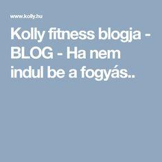 Kolly fitness blogja - BLOG - Ha nem indul be a fogyás..
