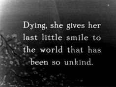 """Dying, she gives her last little smile to the world that has been so unkind."" - Broken Blossoms or The Yellow Man and the Girl (Silent movie - 1919)  - BijouxNoir. vvb"