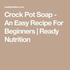 Crock Pot Soap - An Easy Recipe For Beginners | Ready Nutrition