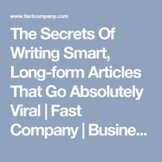 The Secrets Of Writing Smart, Long-form Articles That Go ...