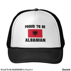 Proud To Be ALBANIAN Trucker Hat