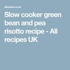 Slow cooker green bean and pea risotto recipe - All recipes UK
