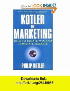 Kotler on Marketing (9780684860473) Philip Kotler , ISBN-10: 0684860473  , ISBN-13: 978-0684860473 ,  , tutorials , pdf , ebook , torrent , downloads , rapidshare , filesonic , hotfile , megaupload , fileserve