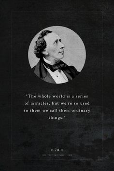 Everyday miracles | Hans Christian Andersen | INFP tumblr ~ This is similar to the message on page October 17 in A YEAR OF LIVING CONSCIOUSLY by Gay Hendricks.