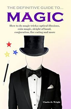 The NOOK Book (eBook) of the The Definitive Guide to Magic How to do Magic Tricks: Optical Illusions, Coin Magic, Sleight of Hand, Conjuration, Fire Eating Amazing Magic Tricks, How To Do Magic, Easy Magic Tricks, Scott Patterson, Steve Williams, Sleight Of Hand, Card Tricks, Magic Book, Books To Read Online