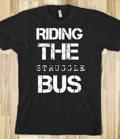 Riding the Struggle Bus - you'd understand if you knew who Judson Laipply was