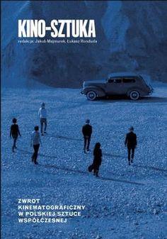 Kino–Sztuka. Zwrot kinematograficzny w polskiej sztuce współczesnej | Krytyka Polityczna