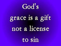 Should we keep on sinning so that God can show us more and more of His wonderful grace?  Of course not! Since we have died to sin, how can we continue to live in it?  Romans 6:1,2 NLT