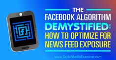 The Facebook Algorithm Demystified: How to Optimize for News Feed Exposure : Social Media Examiner