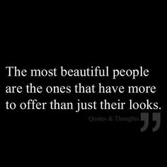 The most beautiful people have more than just looks to offer. Cute Quotes, Great Quotes, Words Quotes, Quotes To Live By, Inspirational Quotes, Motivational, Amor Quotes, Most Beautiful People, Beautiful Words