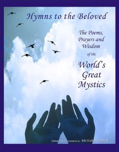 Hymns to the Beloved: The poetry, prayers and wisdom of the world's great mystics by Richard Hooper, http://www.amazon.com/dp/B004V9F97U/ref=cm_sw_r_pi_dp_.-W0tb1X9MMRA