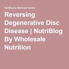 Reversing Degenerative Disc Disease | NutriBlog By Wholesale Nutrition