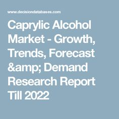 Caprylic Alcohol Market - Growth, Trends, Forecast & Demand Research Report Till 2022