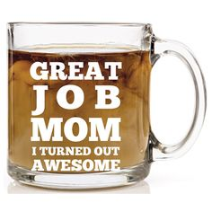 "Funny mug for mom this Mothers Day. It says ""Great job mom I turned out awesome"". (Mothers Day gifts from kids)"