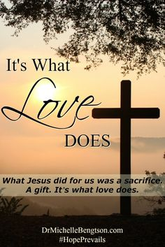 As I prayed for my husband who survived the surgery for a rare form of abdominal cancer, I sensed God whisper to my heart about the sacrifice Jesus paid when He shed His blood for us on the cross. His gift ~ It's what love does.