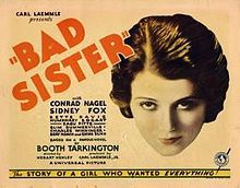 The Bad Sister is a 1931 American drama film directed by Hobart Henley. The screenplay by Edwin H. Knopf, Tom Reed, and Raymond L. Schrock is based on the 1913 novel The Flirt by Booth Tarkington, which previously was filmed in 1916 and 1922. The film marked the screen debut of Bette Davis.