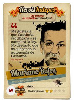 """#HeroisIndepes 69. Mariano Rajoy: """"Me gustaría que Cataluña rectificara o se cumplirá la ley. No descarto que se suspenda la autonomía de Cataluña."""""""