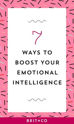 7 Ways to Boost Your EQ (Emotional Intelligence) | Brit + Co