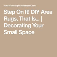 Step On It! DIY Area Rugs, That Is... | Decorating Your Small Space