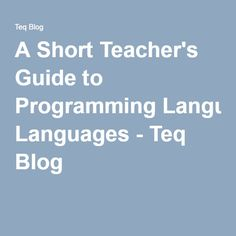 A Short Teacher's Guide to Programming Languages - Teq Blog