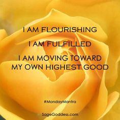 I am flourishing, I am fulfilled, I am moving toward my own highest good. #LifeQuotes