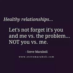 You and me vs. the problem ... Not you vs. me