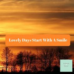 Lovely Days Start With A Smile