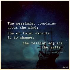 The pessimist complains about the wind; the optimist expects it to change; the realist adjusts the sails. Happy People Quotes, Happy Quotes, Wise Quotes, Mood Quotes, Inspirational Quotes, Motivational, Wise Sayings, Happy Wednesday Quotes, Believe In Yourself Quotes