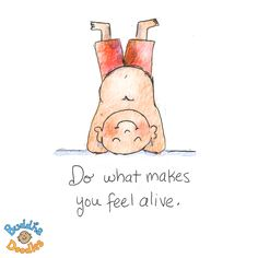 Do what makes you feel alive - Buddha Doodles