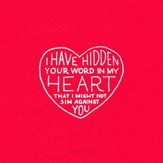 I have hidden your word in my heart that I might not sin against you.  Psalm 119:11 NIV