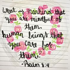 """""""""""What is mankind that you are mindful of them, human beings that you care for them?"""" - Psalm 8:4 #biblejournalingchallenge #day1 #biblejournaling #biblestudy #bibleverse #beautifulwords #illustratedfaith"""