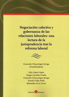Negociación colectiva y gobernanza de las relaciones laborales : una lectura de la jurisprudencia tras la reforma laboral.     1ª ed.    Bomarzo, 2016
