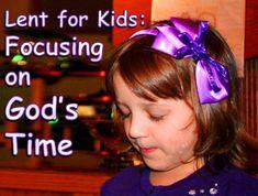 Central Texas UMC: Lent for Kids - Focusing on God's Time