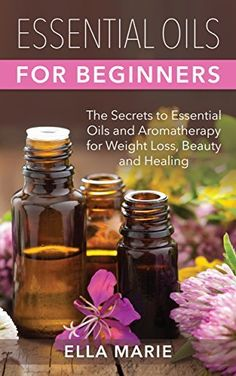 Essential Oils For Beginners: The Little Known Secrets to Essential Oils and Aromatherapy for Weight Loss, Beauty and Healing (Essential Oils and Aromatherapy For Beginners) by Ella Marie, http://www.amazon.com/dp/B00TU6SPF2/ref=cm_sw_r_pi_dp_wGO-ub1ZGV7K2