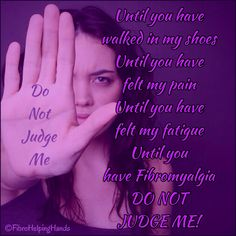 NOT ALL FIBRO SUFFERERS FEEL THE SAME,  NO 2 PEOPLE ARE A LIKE,  DO NOT JUDGE US,  FOR WHAT YOU DONT UNDERSTAND!